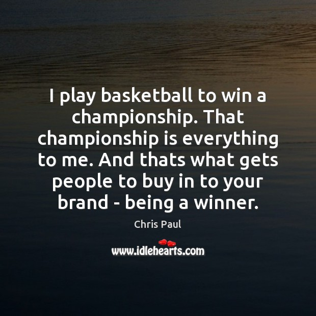 I play basketball to win a championship. That championship is everything to Image
