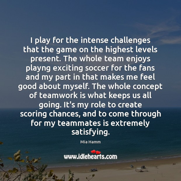 I play for the intense challenges that the game on the highest Teamwork Quotes Image