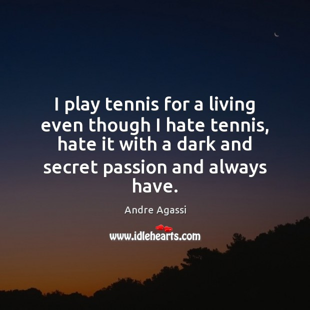 Image, I play tennis for a living even though I hate tennis, hate