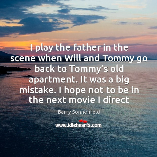 I play the father in the scene when will and tommy go back to tommy's old apartment. Image