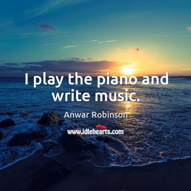 I play the piano and write music. Image