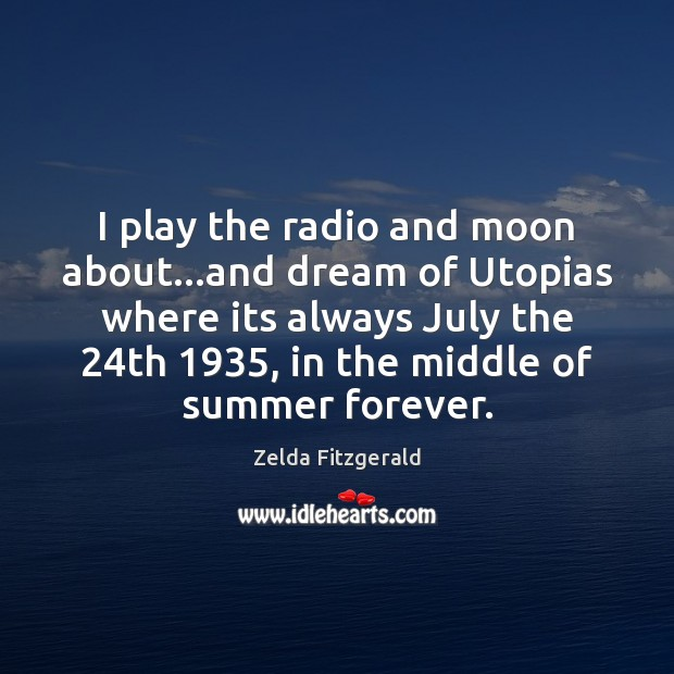 Image, I play the radio and moon about…and dream of Utopias where