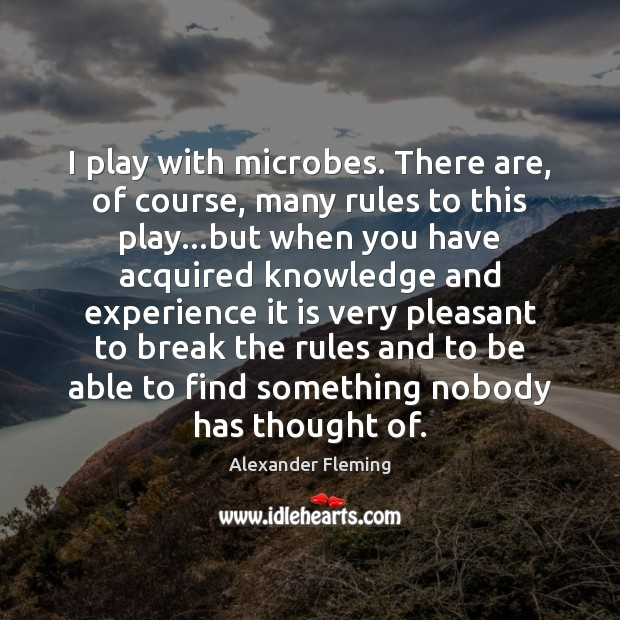 Image, I play with microbes. There are, of course, many rules to this