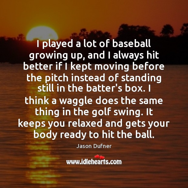 I played a lot of baseball growing up, and I always hit Image
