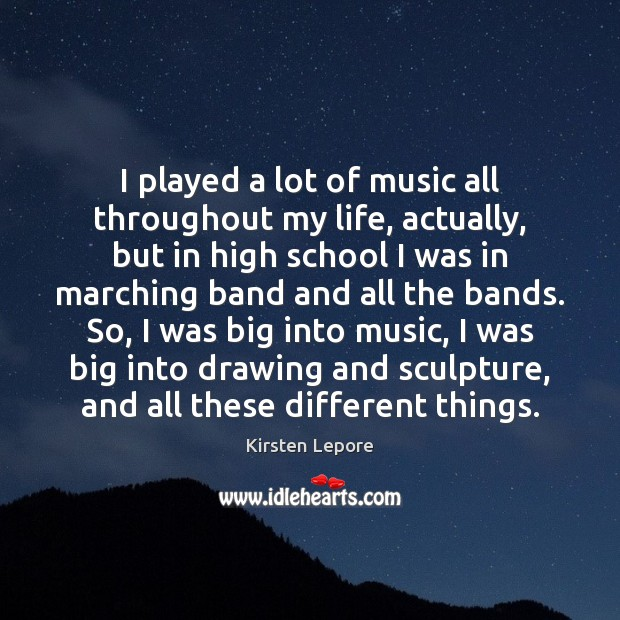 Image, I played a lot of music all throughout my life, actually, but