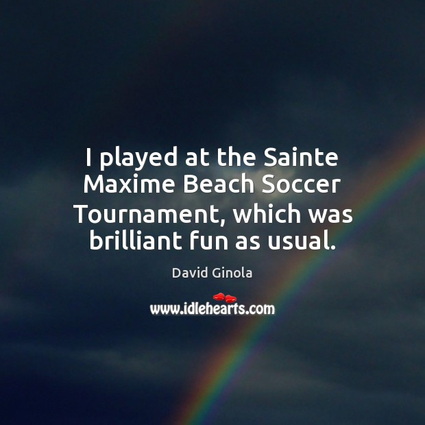 I played at the Sainte Maxime Beach Soccer Tournament, which was brilliant fun as usual. Soccer Quotes Image