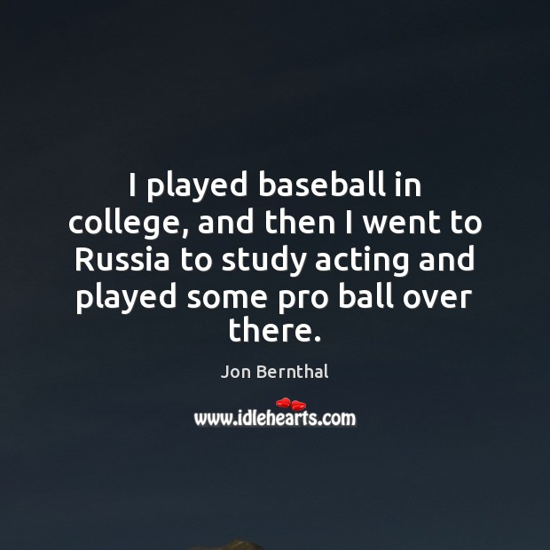 I played baseball in college, and then I went to Russia to Jon Bernthal Picture Quote