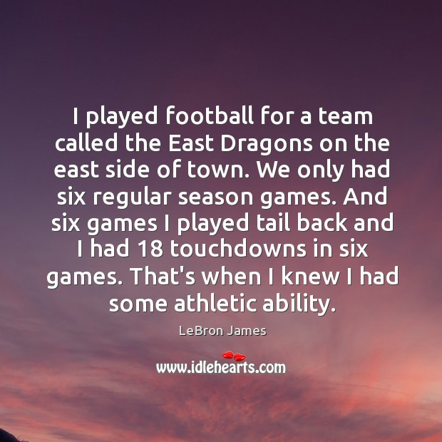 I played football for a team called the East Dragons on the Image
