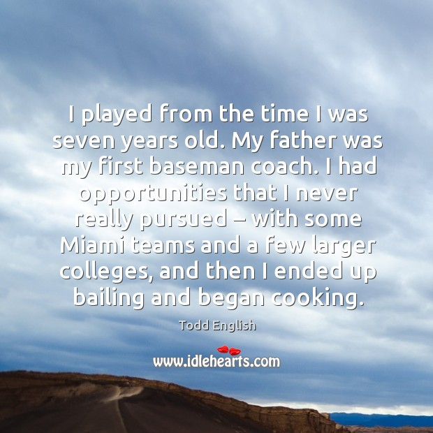 I played from the time I was seven years old. My father was my first baseman coach. Image
