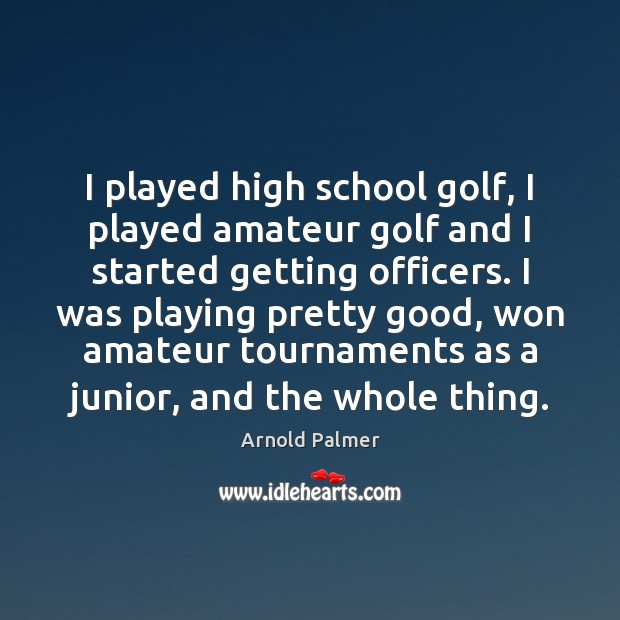 Image, I played high school golf, I played amateur golf and I started