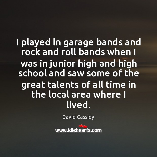I played in garage bands and rock and roll bands when I Image