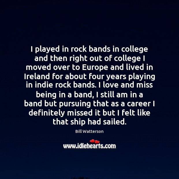 I played in rock bands in college and then right out of Bill Watterson Picture Quote