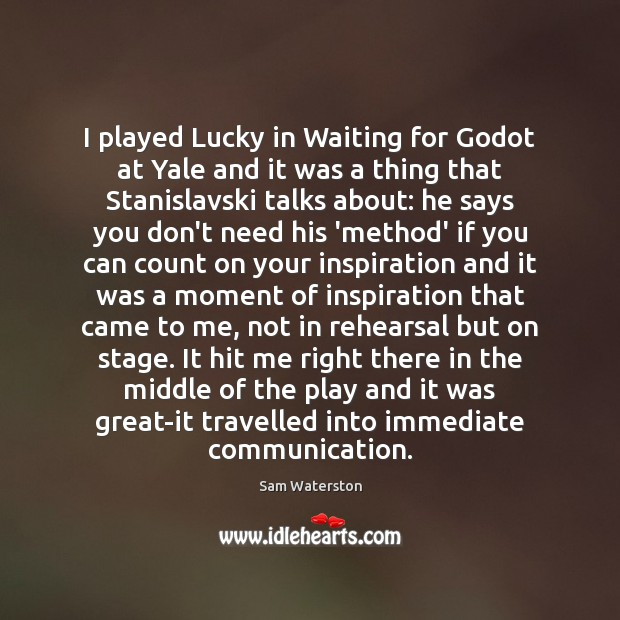 I played Lucky in Waiting for Godot at Yale and it was Sam Waterston Picture Quote
