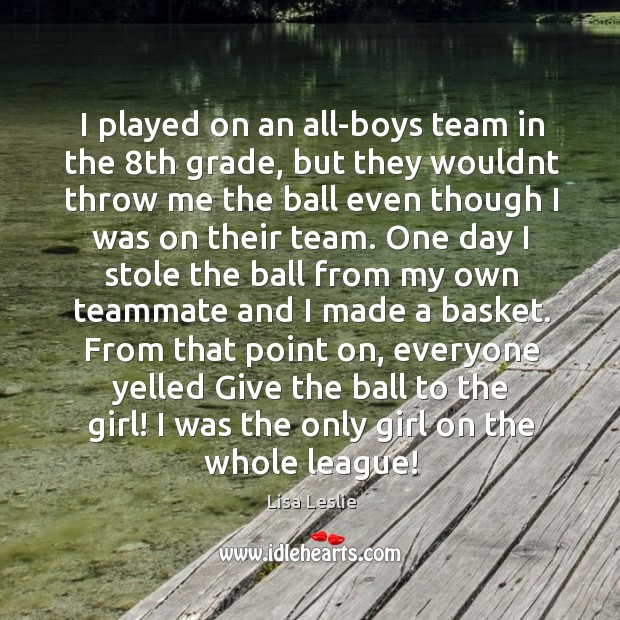 Image, I played on an all-boys team in the 8th grade, but they