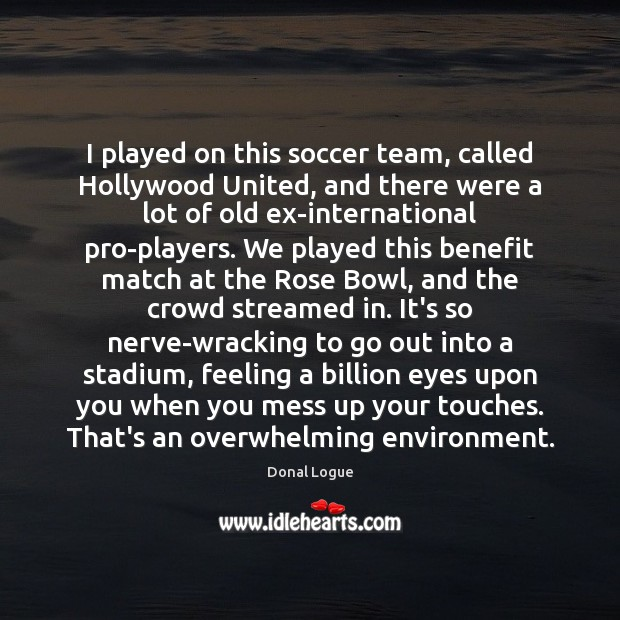 I played on this soccer team, called Hollywood United, and there were Soccer Quotes Image