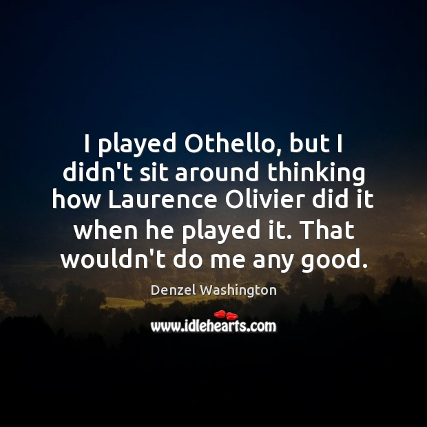 I played Othello, but I didn't sit around thinking how Laurence Olivier Image