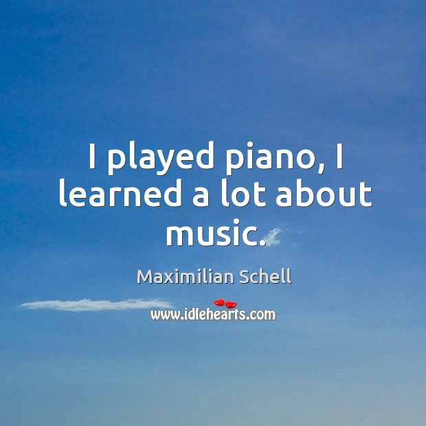 I played piano, I learned a lot about music. Image