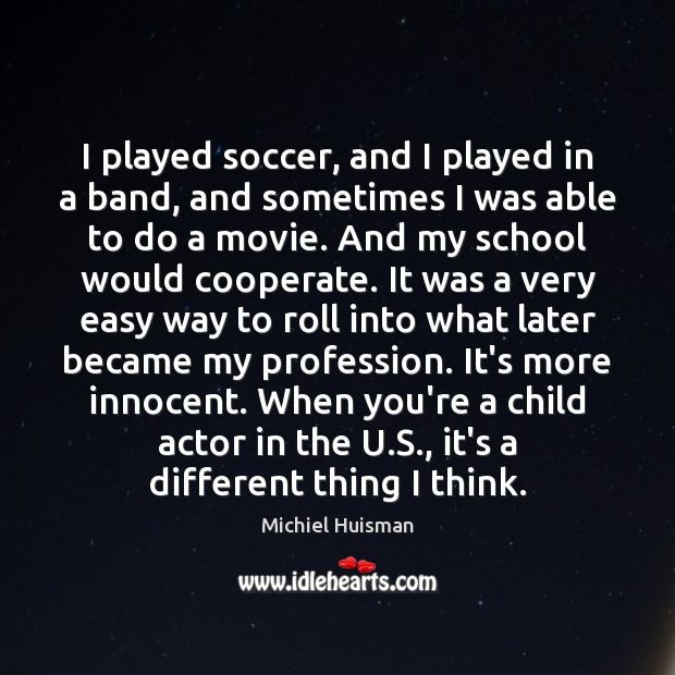 I played soccer, and I played in a band, and sometimes I Soccer Quotes Image
