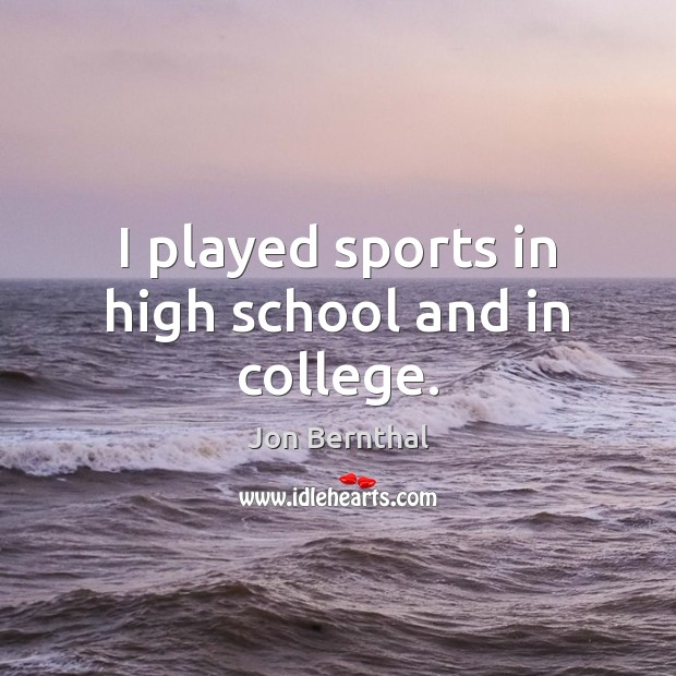 I played sports in high school and in college. Image