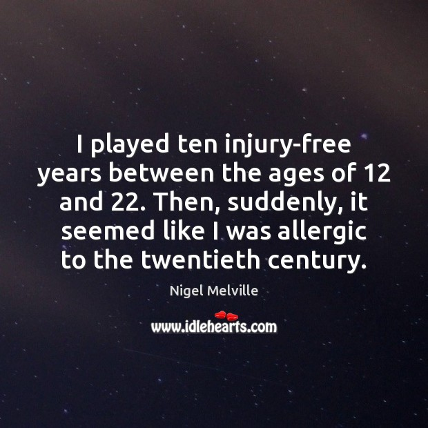 I played ten injury-free years between the ages of 12 and 22. Then, suddenly, Image