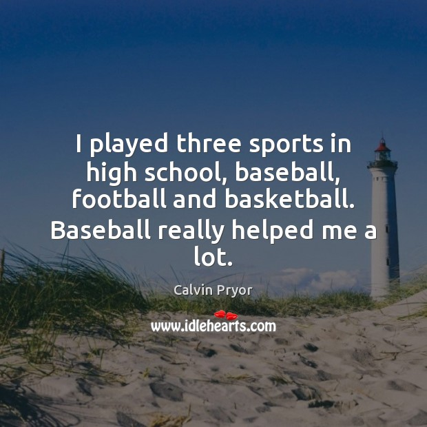 Image, I played three sports in high school, baseball, football and basketball. Baseball