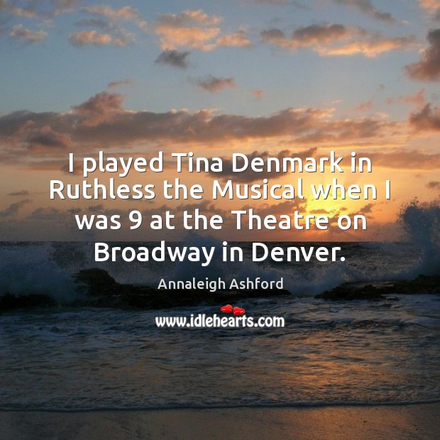 Image, I played Tina Denmark in Ruthless the Musical when I was 9 at