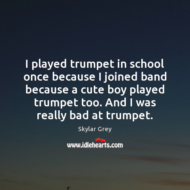 Image, I played trumpet in school once because I joined band because a