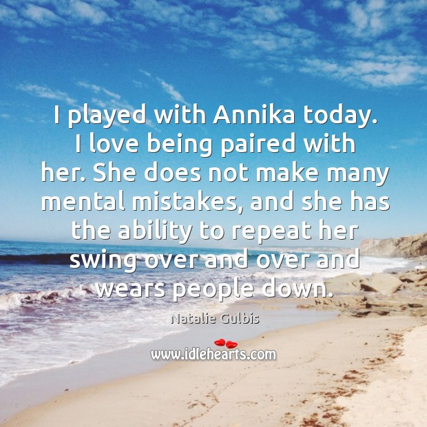 I played with annika today. I love being paired with her. She does not make many mental mistakes. Image