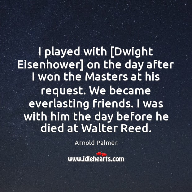 Image, I played with [Dwight Eisenhower] on the day after I won the