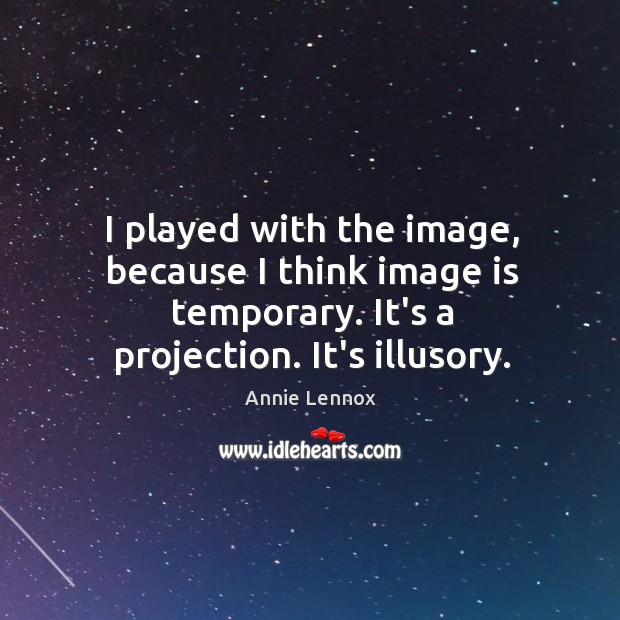 I played with the image, because I think image is temporary. It's Image