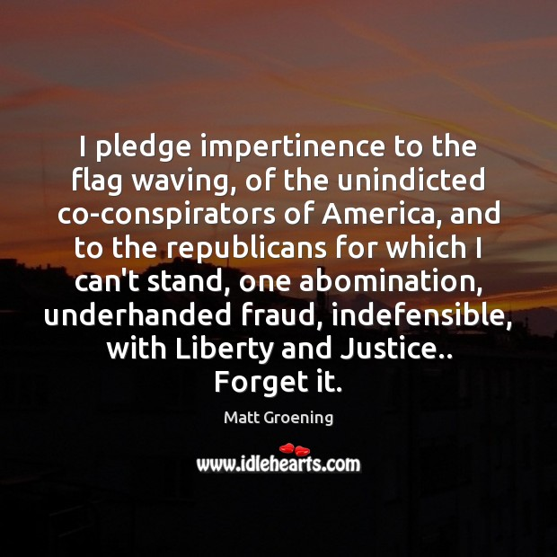 Image, I pledge impertinence to the flag waving, of the unindicted co-conspirators of