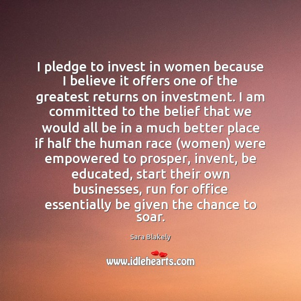 I pledge to invest in women because I believe it offers one Investment Quotes Image