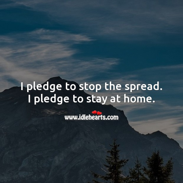 I pledge to stop the spread. I pledge to stay at home. Stay Safe Quotes Image