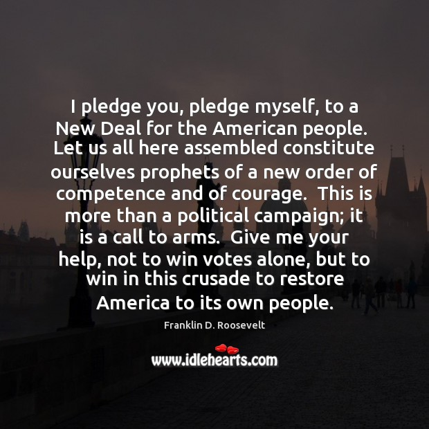 I pledge you, pledge myself, to a New Deal for the American Image