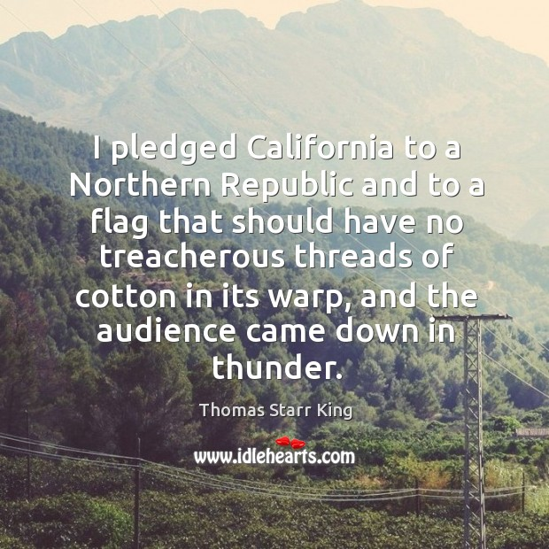 I pledged california to a northern republic and to a flag that should have no treacherous Image