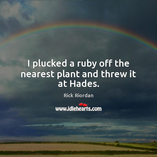 I plucked a ruby off the nearest plant and threw it at Hades. Image