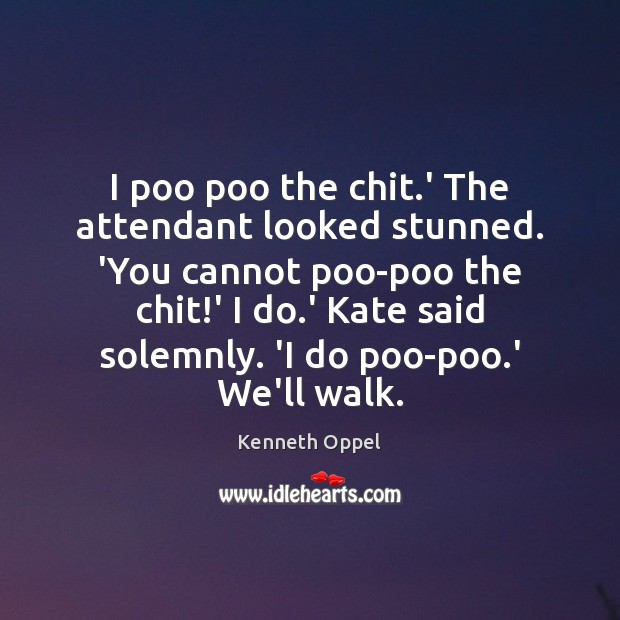 Image, I poo poo the chit.' The attendant looked stunned. 'You cannot