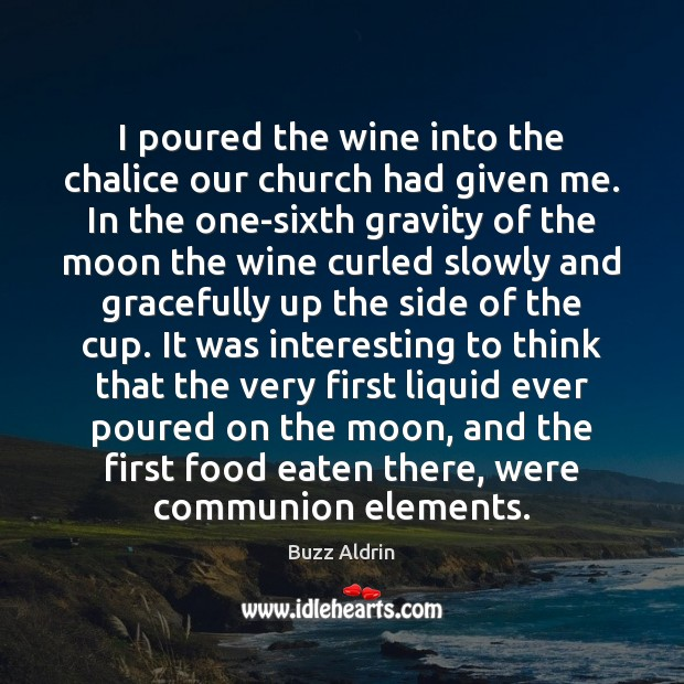 I poured the wine into the chalice our church had given me. Buzz Aldrin Picture Quote