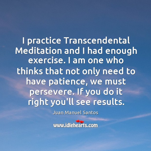 I practice Transcendental Meditation and I had enough exercise. I am one Image
