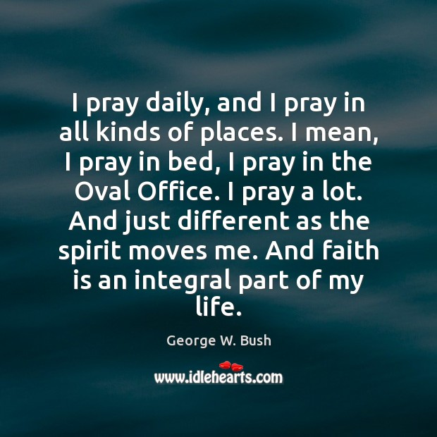 Image, I pray daily, and I pray in all kinds of places. I