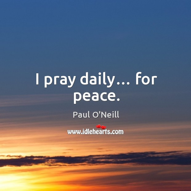 I pray daily… for peace. Image