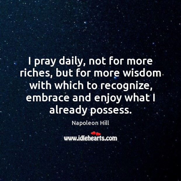 I pray daily, not for more riches, but for more wisdom with Image