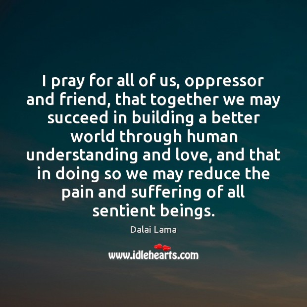 Image, I pray for all of us, oppressor and friend, that together we