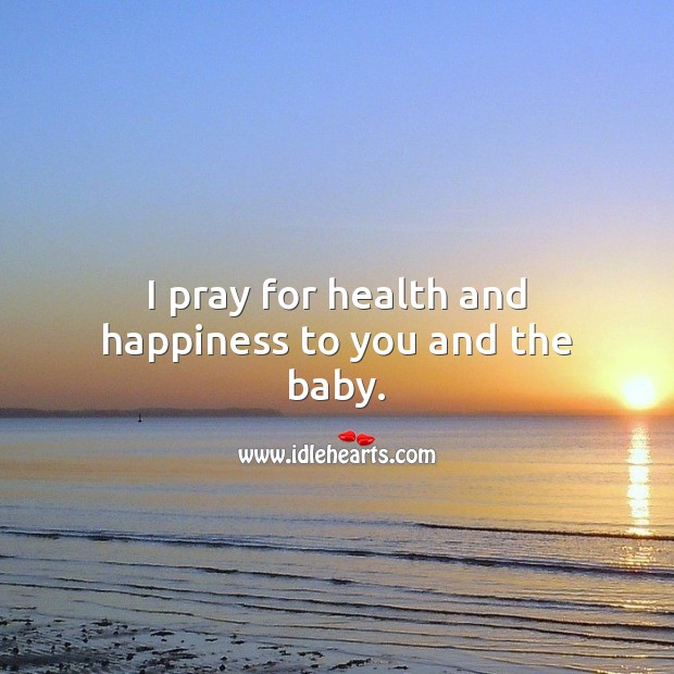 I pray for health and happiness to you and the baby. Baby Shower Messages Image