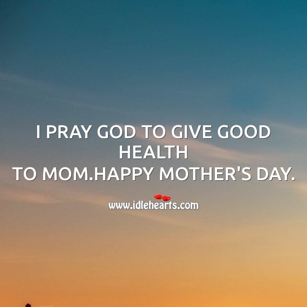 I pray God to give good health Mother's Day Quotes Image