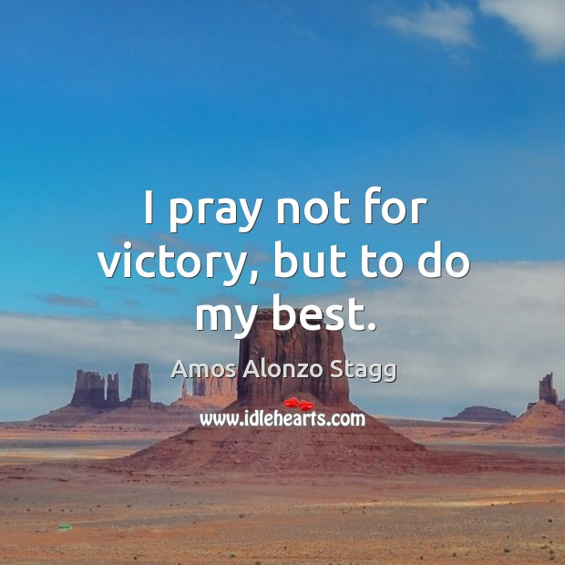Image, I pray not for victory, but to do my best.