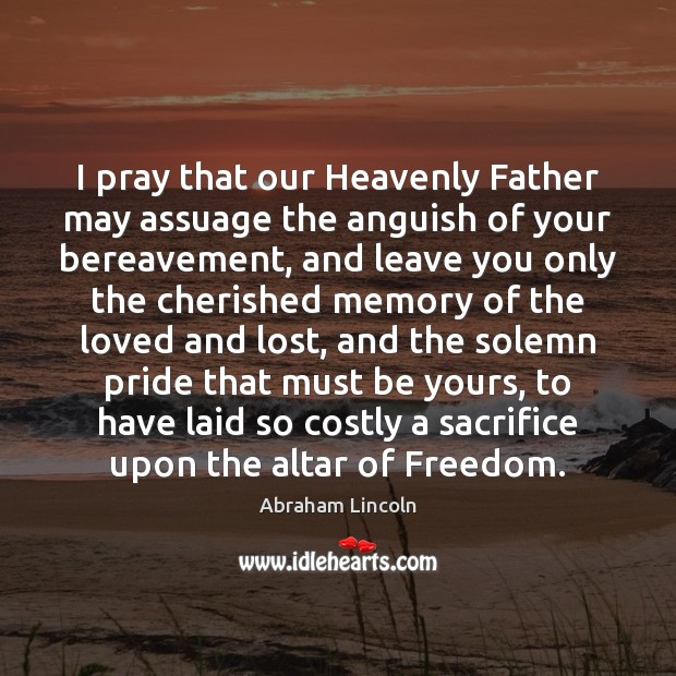 I pray that our Heavenly Father may assuage the anguish of your Image