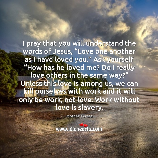 "Image, I pray that you will understand the words of Jesus, ""Love one"