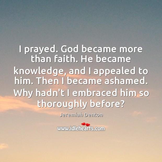 I prayed. God became more than faith. He became knowledge, and I Image