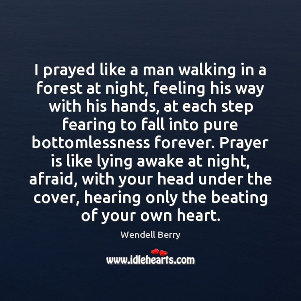 Image, I prayed like a man walking in a forest at night, feeling